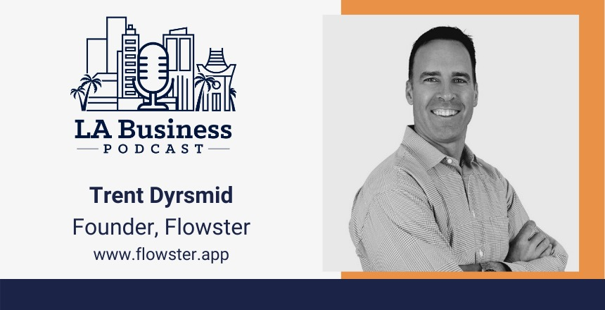 LA Business Podcast, Trent Dyrsmid