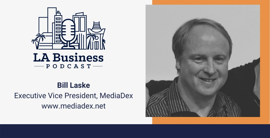 Bill Laske Media Dex LA Business Podcast